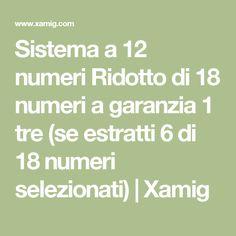 Sistema a        12 numeri        Ridotto di        18 numeri a garanzia        1 tre (se estratti 6 di 18 numeri selezionati) | Xamig Art