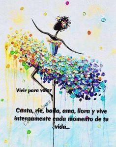 Canta, ríe, baila, ama, llora y vive intensamente cada momento de tu vida. ❤️