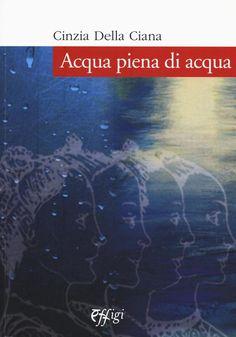 Acqua piena di acqua Romanzo Cinzia Della Ciana  Effigi Edizioni Recensione di Franca Alaimo