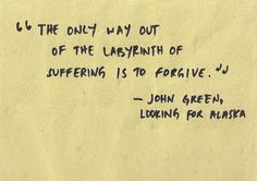 the only way out of the labyrinth of suffering is to forgive