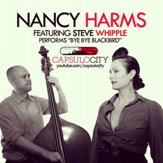 "Jazz Vocalist Nancy Harms performs ""Bye Bye Blackbird"" with bassist Steve Whipple on Capsulocity.com. Check it out by clicking the photo."