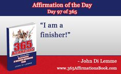 "Enjoy Today's Affirmation of the Day for April 7, 2017...Day *97* of the Year...""I am a Finisher!"" - Say It Out Loud NOW!"