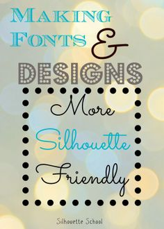 Silhouette School: How to Make Fonts More Silhouette-Friendly