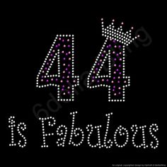 44 is Fabulous Rhinestone Iron-on Crystal Bling Transfer Applique - Make Your Own Shirt DIY! Birthday Ideas For Her, It's Your Birthday, Happy Birthday, Birthday Cake, Birthday Nails, Funny Birthday, Birthday Images, Birthday Quotes, Birthday Shirts