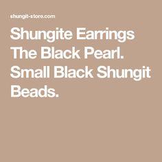 Shungite Earrings The Black Pearl. Small Black Shungit Beads.