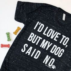 8c8a5a9cc 'I'd Love To, But My Dog Said No' Short Sleeve Tee
