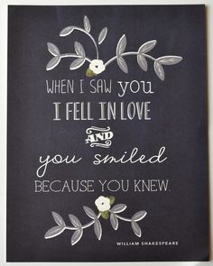 When I saw you I fell in love // and you smiled because you knew.