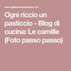 Ogni riccio un pasticcio - Blog di cucina: Le camille (Foto passo passo)