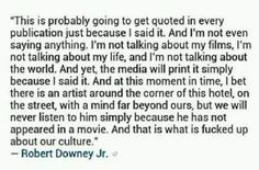 Robert Downey Jr. - This is probably going to get quoted in every publication just because I said it
