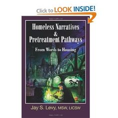 Amazon.com: Homeless Narratives & Pretreatment Pathways: From Words to Housing (New Horizons in Therapy) (9781615990269): Jay S. Levy: Books  Stories of survival, meaning making, and overcoming, while providing an approach for helping the most vulnerable among us. Recommended by NAEH, NCH, Boston Healthcare for the Homeless and many others.  www.jayslevy.com  #Homeless #HomelessOutreach #HousingFirst