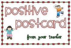 "About once a month I choose a student to receive the ""positive postcard"".  I actually mail a postcard to their house!  They love receiving mail from their teacher. Their parents especially love it...it's sure nice to know that their child is succeeding."