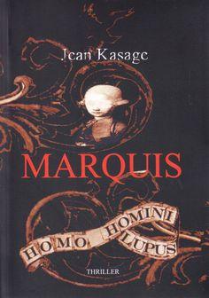 Marquis: Homo Homini Lupus - Der Mensch ist dem Menschen ein Wolf von Jean Kasage. BoD 2014