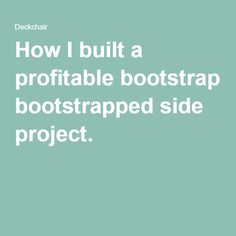 How I built a profitable bootstrapped side project.