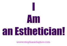 "MOTIVATION: ""I Am An Esthetician!!"""