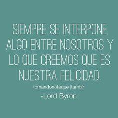 #frases de felicidad  -Lord Byron  #frases celebres #citas  #reflexiones