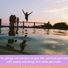 """""""To add joy and pleasure to your life, surround yourself with people and things that make you smile.""""  www.TerriBritt.com #TerriBritt #pleasure #joy#smile"""