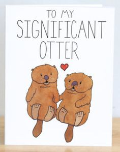 To my significant otter
