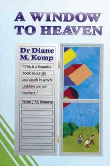A Window to Heaven  When Children See Life in Death, 978-1897913321, Diane M. Komp, Highland Books