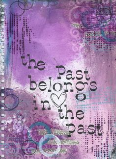 The Past ~ The past belongs in the past