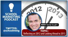 School marketing podcast: 2012 reflection & looking ahead to 2013 with Randy Vaughn [ @schoolmktg ]