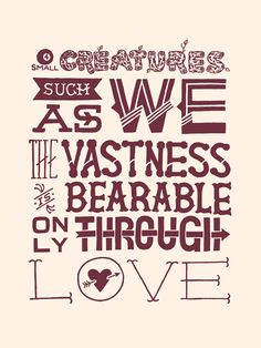 for small creatures such as we the vastness is only bearable through love <3carl sagan