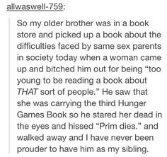 This is so funny, but I didn't know Prim died, Now I know something very important about the third book that the rest of my family doesn't. :)