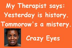 Uzo Aduba's Crazy Eyes about her therapist: My therapist says, 'Yesterday is history. Tomorrow's a mystery.'