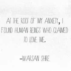 At the root of my anxiety, I found human beings who claimed to love me.