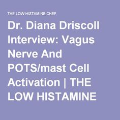 Dr. Diana Driscoll Interview: Vagus Nerve And POTS/mast Cell Activation   THE LOW HISTAMINE CHEF