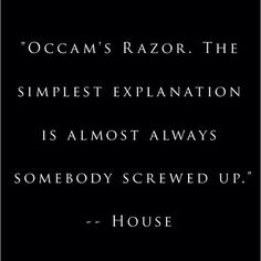 House, M.D. House Md Quotes, Einstein, Occam's Razor, Desolation Row, Everybody Lies, Gregory House, Red Band Society, Grey Anatomy Quotes, Humor
