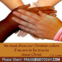 We must show our Christian colors if we are to be true to Jesus Christ. C.S.Lewis