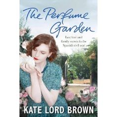 Historical Tapestry: The Perfume Garden by Kate Lord Brown~ 1937 Sanish Civil War/present combine through letters to tell a family secret.  Sounds good.