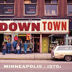 Downtown: Minneapolis in the 1970s | Minnesota Historical Society Press