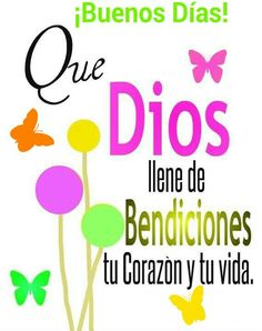 ¡Buenos Días! Que Dios llene de Bendiciones tu Corazón y tu vida.