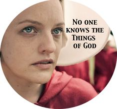 A brilliant, humbling quote from both the Handmaid's Tale and from the bible itself.