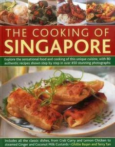 The Cooking of Singapore: Explore the Sensational Food and Cooking of This Unique Cuisine, With 80 Authentic Reci...