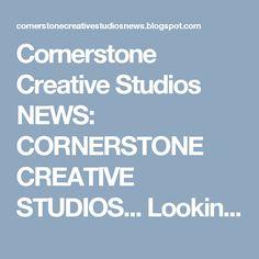 Cornerstone Creative Studios NEWS: CORNERSTONE CREATIVE STUDIOS... Looking for YOU!!!...