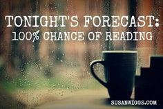 Tonight's forecast:  100% chance of reading