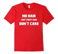 Amazon.com: No Hair Just Chest Hair Don't Care Funny Bald Man T-Shirt: Clothing