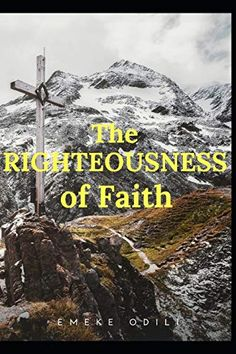 The Righteousness of Faith by Emeke Odili
