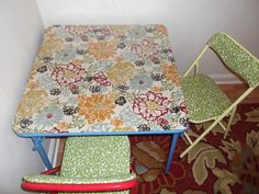 My kids folding table was plain blue colored with several rips and stains over it.  I tore it apart and placed some cute fabric over the table and chairs plus lined the table in clear vinyl for easy clean up.  They love it and so do I!!!!!