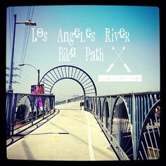 Los Angeles River Bike Path Los Angeles Bucket List via Life List Lust