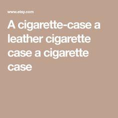 A cigarette-case a leather cigarette case a cigarette case