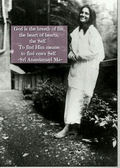 """"""" God is the breath of life , the heart of hearts , the Self . """" ~~ Sri Anandamayi Ma It was once said that those that seek for Self/Truth/God are like parched people floating in pure lake waters. Spiritual Images, Spiritual Path, Magic Realms, Spirit Magic, Yoga India, Advaita Vedanta, Teacher Photo, Buddha, Divine Mother"""
