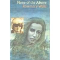 None of the Above, by Rosemary Wells