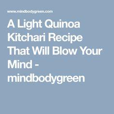 A Light Quinoa Kitchari Recipe That Will Blow Your Mind - mindbodygreen