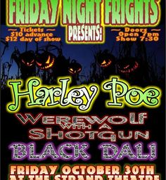 """Friday Night Frights! – Local Promoter Branden Yates has put together a hair rising, showstopper to raise revenue for The Strand Theatre- """"The first annual Friday Night Frights Halloween Concert! Bringing the terror that excites us on the silver screen to the stage at the Strand Theatre for a night of horrific music fit for Devil's Night. YOU are encouraged to come in costume and be ready to..."""