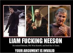 Liam Neeson, bitches! :D