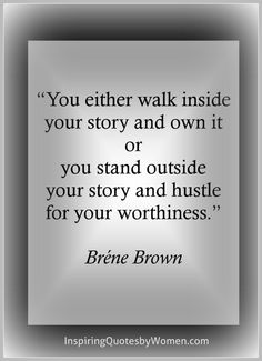 Quotes Sayings and Affirmations Your Story Brene Brown Sassy Quotes, Great Quotes, Quotes To Live By, Me Quotes, Motivational Quotes, Inspirational Quotes, Strong Quotes, Change Quotes, Honor Quotes
