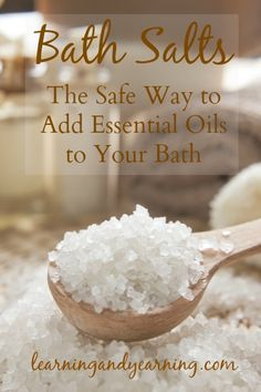 Bath Salts: The Safe Way to Add Essential Oils to Your Bath 2 cups Epson salt 15 drops essential oil and 1 Tablespoon coconut oil liquid mix add 1/4 -1/2 CUP to bath